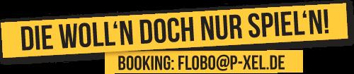 Booking: flobo@p-xel.de